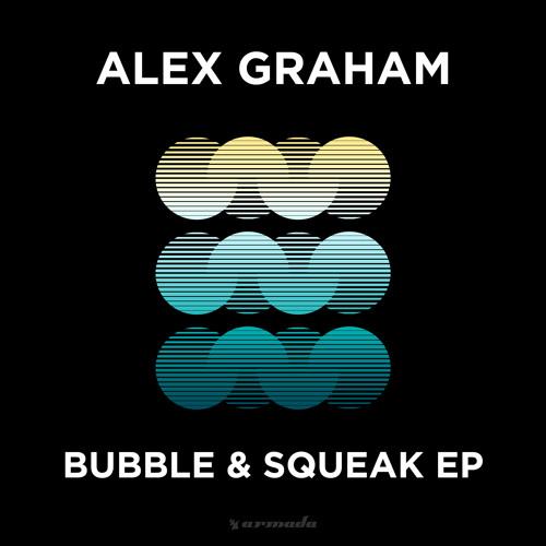 Alex Graham - Bubble & Squeak EP [OUT NOW]