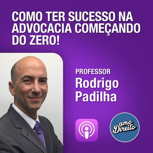 Como Ter Sucesso na Advocacia Começando do Zero / Prof Rodrigo Padilha