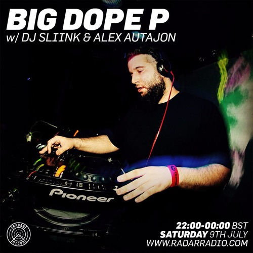 BIG DOPE P + DJ SLIINK + ALEX AUTAJON @ Radar Radio (July 9th 2016)