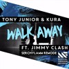 Tony Junior & KURA - Walk Away (feat. Jimmy Clash) (Serchylamm Remode)