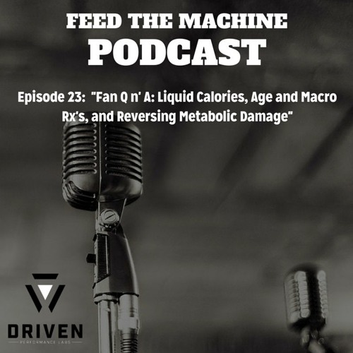 Feed The Machine Episode #23 - Liquid Calories, Age & Macro Rx's, and Reversing Metabolic Damage