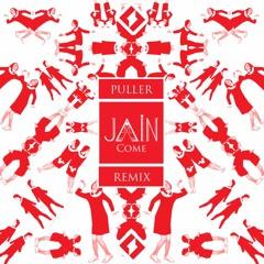 JAIN - Come (PULLER Remix)