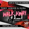 Tony Junior & Kura feat. Jimmy Clash - Walk Away (Jaxx & Vega Vs. Chronix Festival Bootleg)