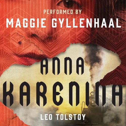 Anna Karenina by Leo Tolstoy, Narrated by Maggie Gyllenhaal