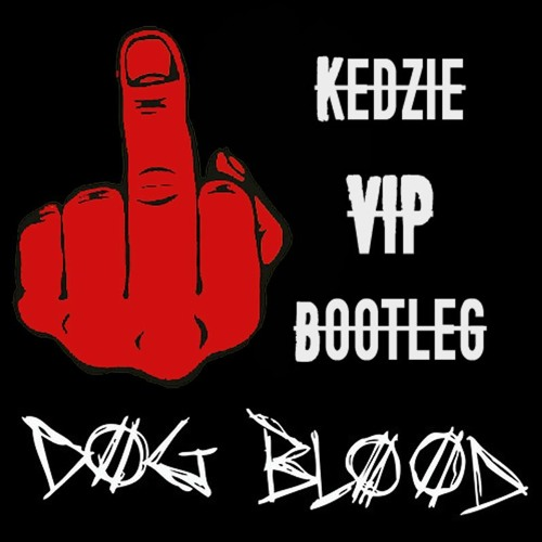 DogBlood x Valentino Kahn  - Middle Finger (Kedzie Vip) !*Supported by Showtek UMF2017*!