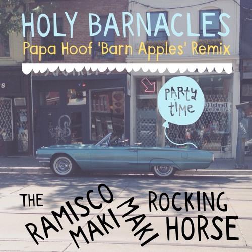 Holy Barnacles (Papa Hoof 'Barn Apples' Remix) By The Ramisco Maki Maki Rocking Horse