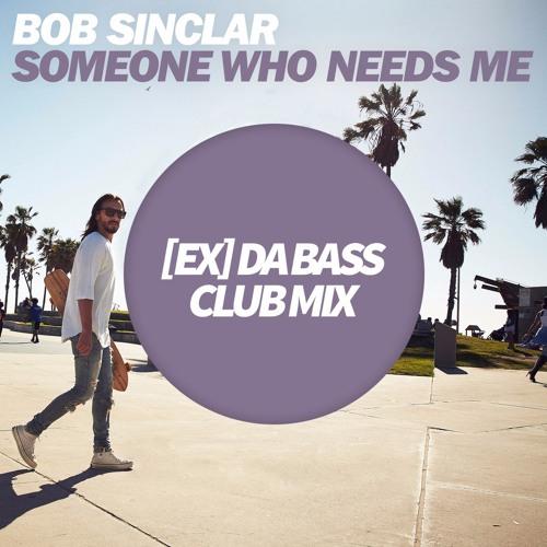 Bob Sinclar - Someone Who Needs Me ([Ex] da Bass Club Mix)