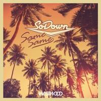 SoDown - Same Same