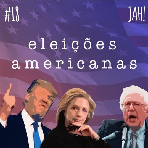 Jah! #18 - Eleições Americanas