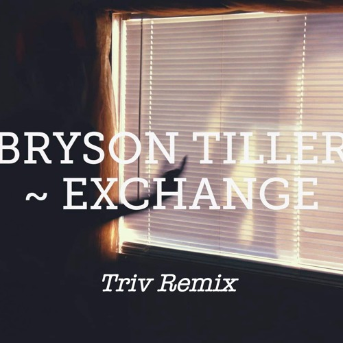 Bryson Tiller - Exchange (Triv Remix)