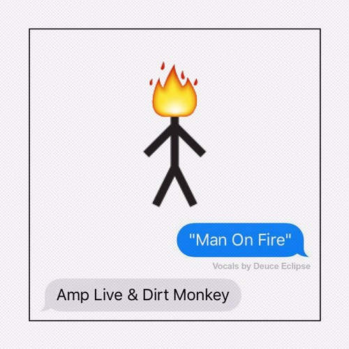 Amp Live & Dirt Monkey - Man On Fire (feat. Deuce Eclipse)