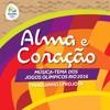 Música - Tema Dos Jogos Olímpicos Rio 2016 - Alma E Coração - Thiaguinho e Projota