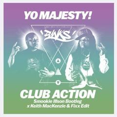 Yo Majesty - Club Action (Smookie Illson Booty - Keith MacKenzie And Fixx Edit) [FREE DOWNLOAD]