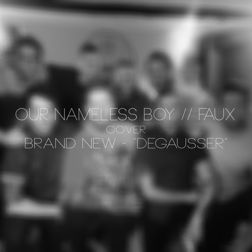 "OUR NAMELESS BOY // FAUX - ""Degausser"" (Brand New Cover)"