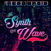 The Neon Droid - In Synth We Wave