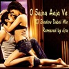O Sajna Aaja Ve (DJ Shadow Remix) (Remuxed by djru)