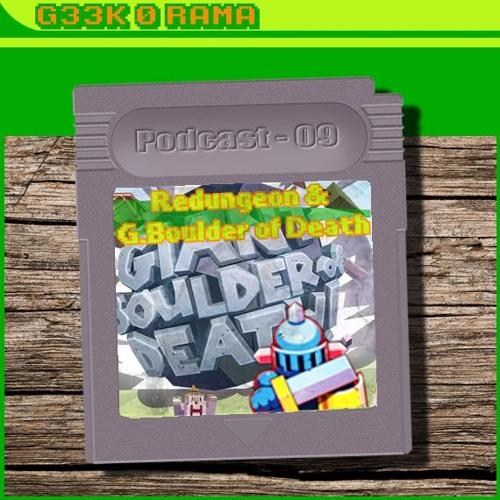 Episode 009 Geek'O'rama - Redungeon & Giant boulder of death