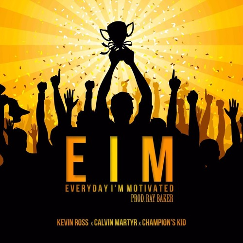 E.I.M. (Everyday I'm Motivated) Feat. Kevin Ross X Calvin Martyr X The Champions Kid