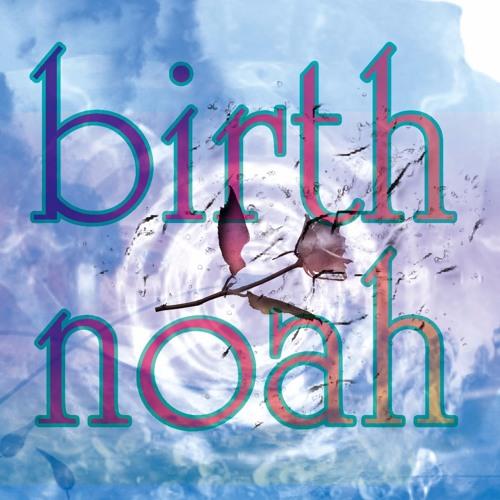 Birth Noah