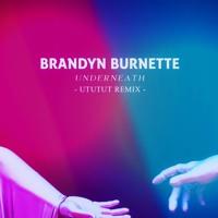 Brandyn Burnette - Underneath (UtUtUt Remix)