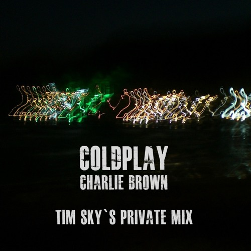 Charlie Brown (Tim Sky Private Mix)- Coldplay