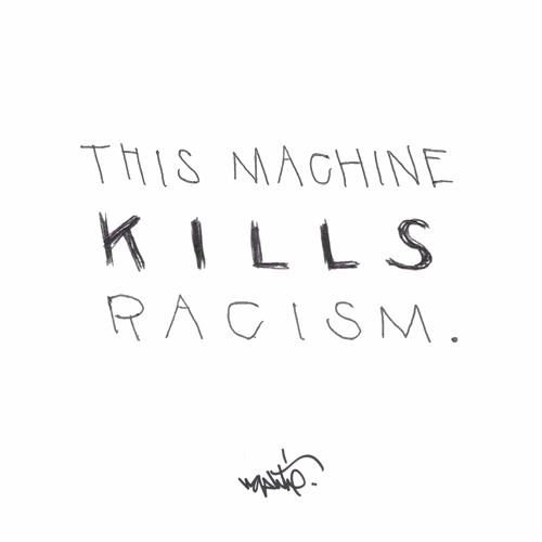 This Machine Kills Racism