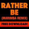 Rather Be (Marimba Remix)**FREE DOWNLOAD**