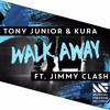 Tony Junior & KURA feat. Jimmy Clash - Walk Away [OUT NOW]