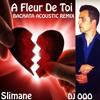 Slimane A Fleur De Toi Dj Ooo Bachata Acoustic Remix Mp3