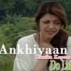 Ankhiyaan - Bollywood Top Songs