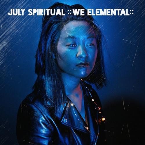 July Spiritual ::WE ELEMENTAL::