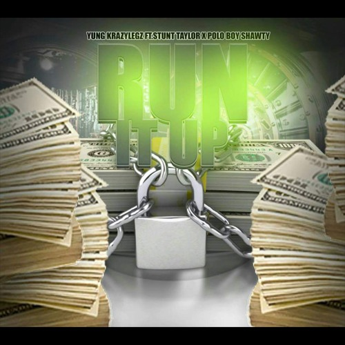 Yung KrazyLegz ft Stunt Taylor and Polo Boy Shawty – Run It Up