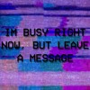 Im Busy Right Now, But Leave A Message (Free Download)