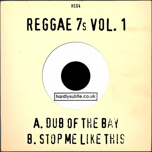 Hardly Subtle Reggae 7s Vol. 1 - Dub Of The Bay/Stop Me Like This [Preview]