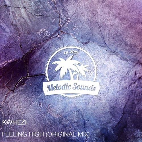 Khwezi - Feeling High (Original Mix)[Exclusive Premiere][Free Download]
