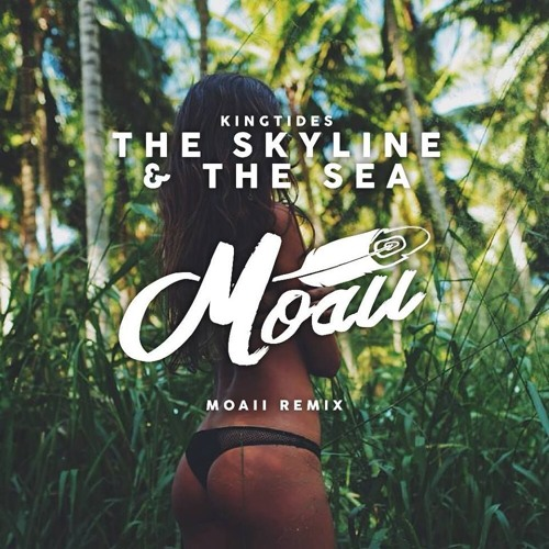 The Skyline & The Sea {Moaii Remix} {FREE DOWNLOAD}