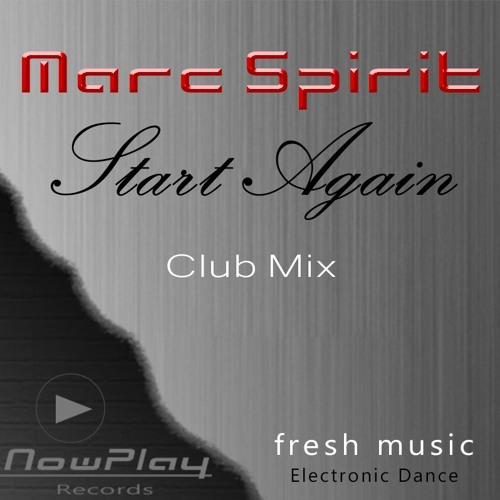 Marc Spirit - Start Again _ Club Mix - pre listen edit ** OUT NOW  **