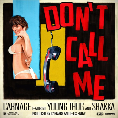 Dj Carnage Carnage ft. Young Thug and Shakka Don't Call Me soundcloudhot