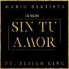 92. Sin Tu Amor [ Mario Bautista Ft. Elijah King ] - [ DJ JUL3N ] Portada del disco
