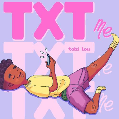 tobi lou - Txt Me (prod. Lehvi, tobi lou & Tessellated)
