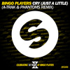 Bingo Players - Cry (Just A Little) (A - Trak And Phantoms Remix)[Out Now]