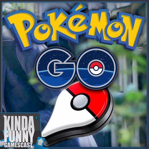 Pokemon Go Has Taken Over - Kinda Funny Gamescast Ep. 77(Soundcloud)