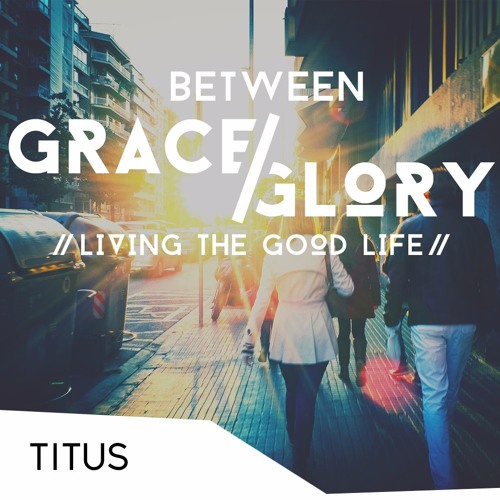 Between Grace & Glory
