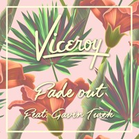 Viceroy - Fade Out (Ft. Gavin Turek)