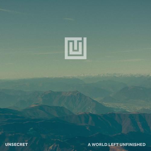 UNSECRET - A World Left Unfinished