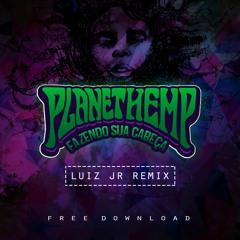 Planet Hemp - Fazendo Sua Cabeça - Luiz Junior - (Remix)