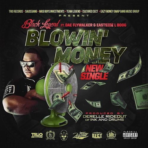 Yung Legend ft. Dae Flywalker and Eastside L Boog – Blowin' Money
