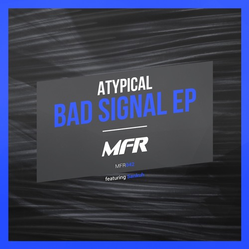 Atypical - Bad Signal (Original Mix)