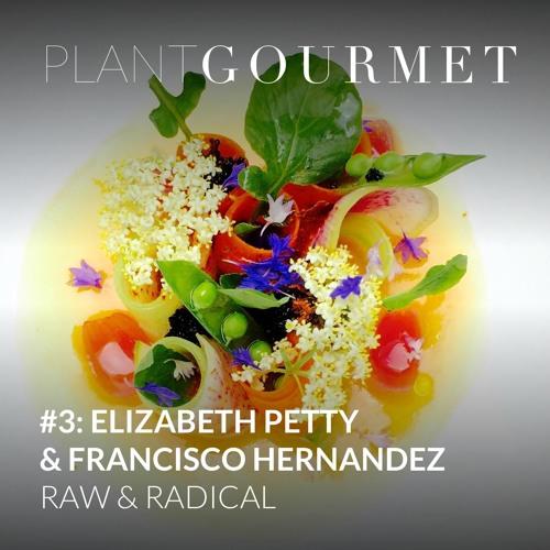 #3: Elizabeth Petty & Carlos Hernandez: Raw & Radical