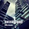 KATZENGEWALT: Gilly Island